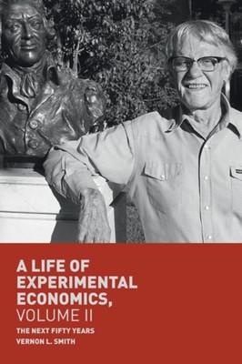 A Life of Experimental Economics, Volume II Vernon L. Smith 9783319984247