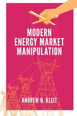 Modern Energy Market Manipulation Andrew N. Kleit 9781787433861