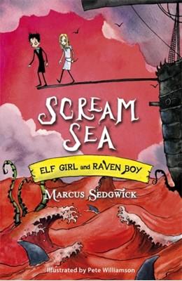 Elf Girl and Raven Boy: Scream Sea Marcus Sedgwick 9781444005257