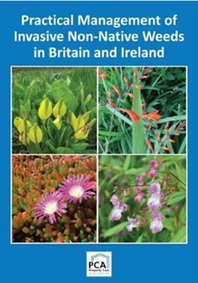 Practical Management of Invasive Non-Native Weeds in Britain and Ireland  9781853411656