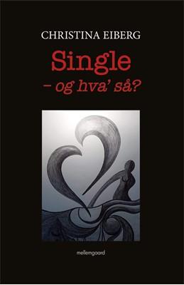 Single – og hva' så?  Christina  Eiberg 9788772182223