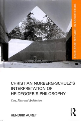 Christian Norberg-Schulz's Interpretation of Heidegger's Philosophy Hendrik Auret, Hendrik (University of the Free State Auret 9780815378266
