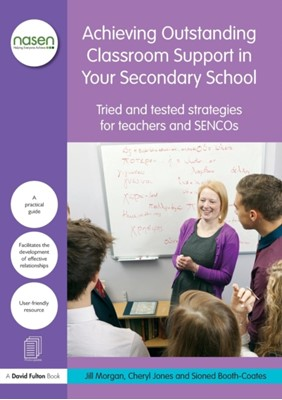 Achieving Outstanding Classroom Support in Your Secondary School Jill Morgan, Cheryl Jones, Sioned Booth-Coates 9781138833739