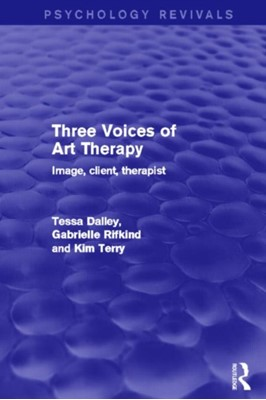 Three Voices of Art Therapy Gabrielle Rifkind, Tessa (Barnet Dalley, Kim Terry 9780415839686