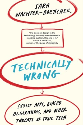 Technically Wrong Sara Wachter-Boettcher 9780393356045