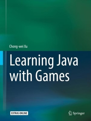 Learning Java with Games Chong-Wei Xu 9783319728858