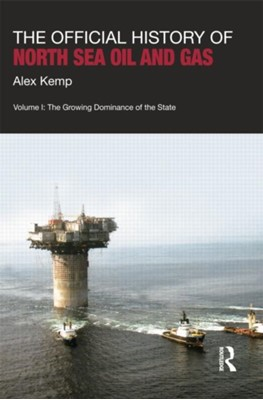 The Official History of North Sea Oil and Gas Alex (University of Aberdeen Kemp 9781138019034