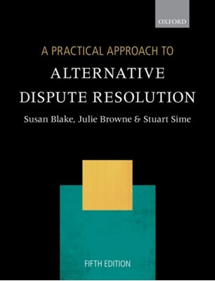 A Practical Approach to Alternative Dispute Resolution Professor Susan (The City Law School) Blake, Associate Professor Julie (The City Law School) Browne, Professor Stuart (The City Law School) Sime 9780198823094