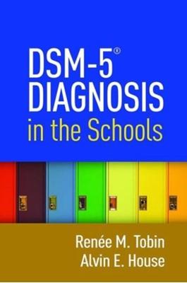 DSM-5 (R) Diagnosis in the Schools Renee M. (Illinois State University Tobin, Alvin E. (Illinois State University House 9781462523726