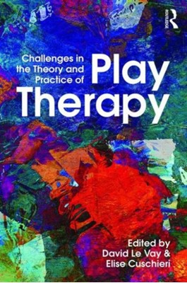 Challenges in the Theory and Practice of Play Therapy  9780415736459