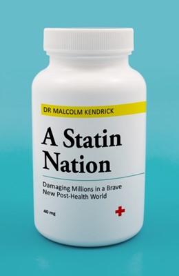 A Statin Nation Dr Malcolm Kendrick 9781786068255