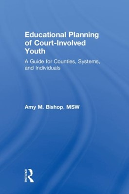 Educational Planning of Court-Involved Youth Amy (private practice Bishop 9781138313835