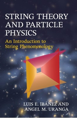 String Theory and Particle Physics Angel M. Uranga, Luis E. Ibanez 9780521517522