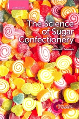 The Science of Sugar Confectionery William P (Bardfield Consultants) Edwards, William P Edwards 9781788011334