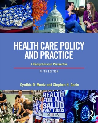 Health Care Policy and Practice Stephen H. (Plymouth State University Gorin, Cynthia D. (Plymouth State University Moniz 9781138079960