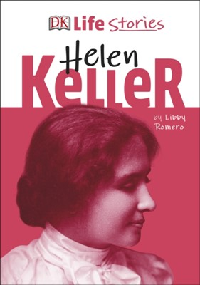 DK Life Stories Helen Keller Libby Romero 9780241322932