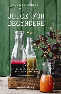 Juice for begyndere Louisa Lorang 9788711694299