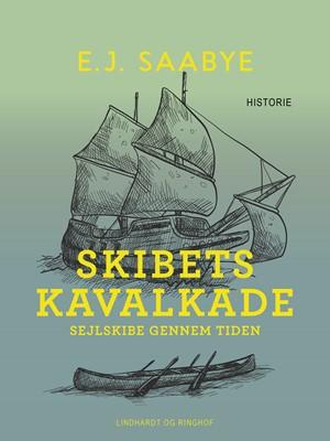 Skibets kavalkade. Sejlskibe gennem tiden E. J. Saabye 9788726082630