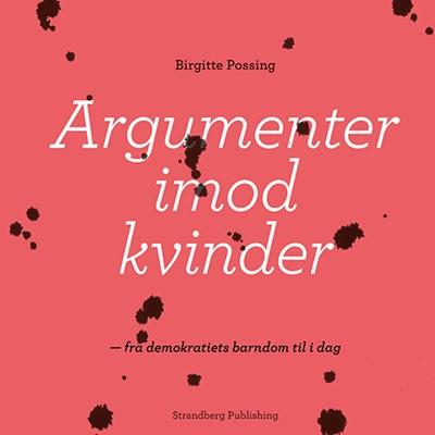 Argumenter imod kvinder Birgitte Possing 9788793604490