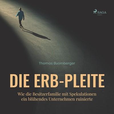 Die Erb-Pleite - Wie die Besitzerfamilie mit Spekulationen ein blühendes Unternehmen ruinierte Thomas Buomberger 9788726085860