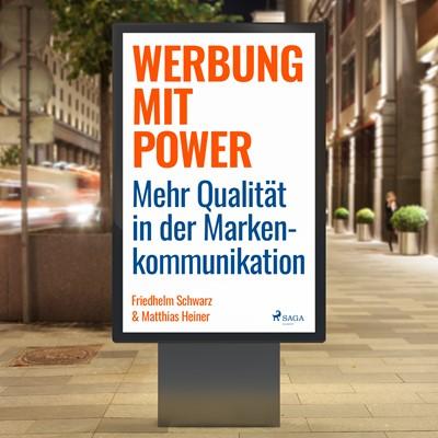 Werbung mit Power - Mehr Qualität in der Markenkommunikation Matthias Heiner, Friedhelm Schwarz 9788726071252