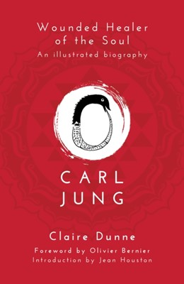 Carl Jung: Wounded Healer of the Soul Claire Dunne 9781780288314