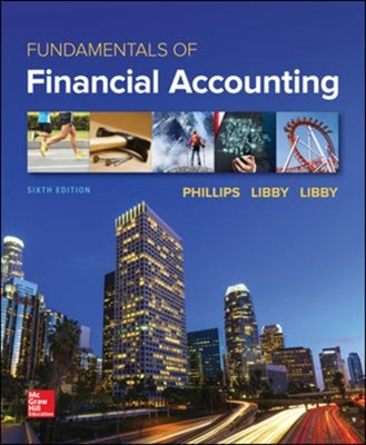 FUNDAMENTALS OF FINANCIAL ACCOUNTING Patricia Libby, Robert Libby, Fred Phillips 9781260092813