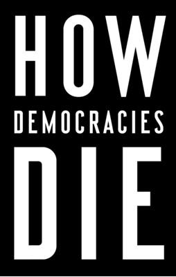 How Democracies Die Daniel Ziblatt, Steven Levitsky 9781984825773