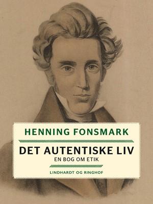 Det autentiske liv. En bog om etik Henning Fonsmark 9788726020281