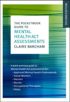 The Pocketbook Guide to Mental Health Act Assessments Claire Barcham 9780335262502