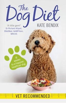 The Dog Diet Kate Bendix 9781780722504