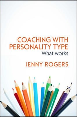 Coaching with Personality Type: What Works Jenny Rogers, Rogers 9780335261642