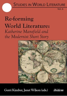 Re-forming World Literature - Katherine Mansfield and the Modernist Short Story Gerri Kimber, Janet Wilson 9783838211138