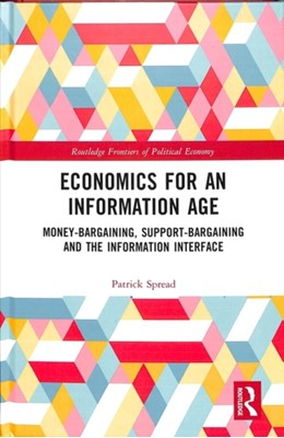 Economics for an Information Age Patrick Spread, Patrick (Oxford University Spread 9781138611283