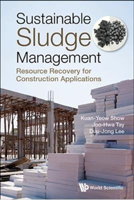 Sustainable Sludge Management: Resource Recovery For Construction Applications Joo Hwa (Univ Of Calgary Tay, Kuan-yew (Hohai Univ & Puritek Environmental Technology Inst Show, Duu-jong (National Taiwan Univ Lee, Duu-jong (Nat'l Taiwan Univ Lee 9789813238251
