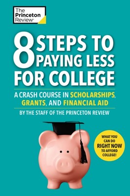 8 Steps To Paying Less For College Princeton Review 9780525568001