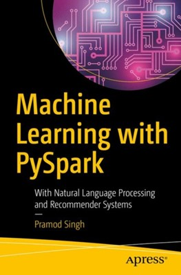 Machine Learning with PySpark Pramod Singh 9781484241301