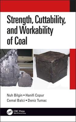 Strength, Cuttability, and Workability of Coal Deniz (Istanbul Technical University Tumac, Nuh Bilgin, Cemal Balci, Hanifi Copur 9780815395508