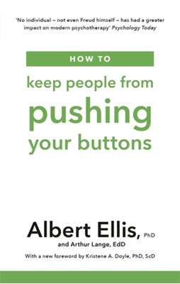 How to Keep People From Pushing Your Buttons Albert Ellis, Arthur Lange 9781472142825