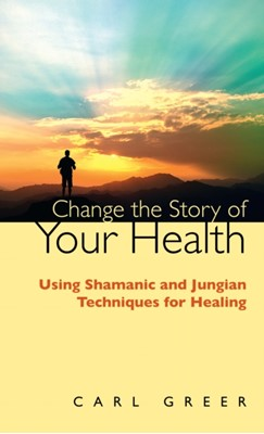 Change the Story of Your Health Carl Greer 9780285643819