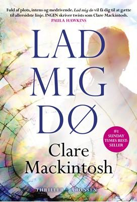 Lad mig dø Clare Mackintosh 9788793338821