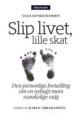 Slip livet, lille skat Ulla Gunge Hansen 9788770361453
