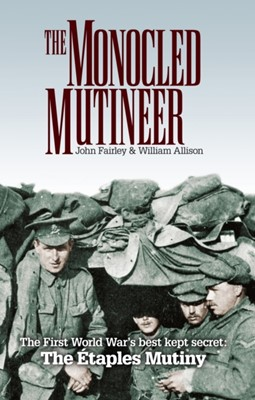 The Monocled Mutineer John Fairley, William Allison 9780285643109