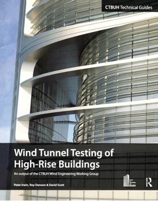 Wind Tunnel Testing of High-Rise Buildings Roy Denoon, Antony Wood, David Scott, Peter Irwin 9780415714594