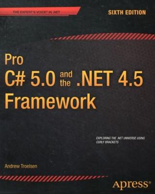 Pro C# 5.0 and the .NET 4.5 Framework Andrew W. Troelsen 9781430242338