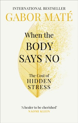 When the Body Says No Dr Gabor Mate 9781785042225