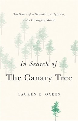 In Search of the Canary Tree Lauren E. Oakes 9781541697126