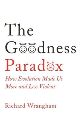 The Goodness Paradox Richard Wrangham 9781781255834
