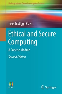 Ethical and Secure Computing Joseph Migga Kizza 9783030039363