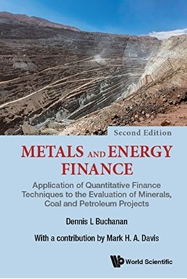 Metals And Energy Finance: Application Of Quantitative Finance Techniques To The Evaluation Of Minerals, Coal And Petroleum Projects Dennis L (Imperial College London Buchanan, Mark H A (Imperial College London Davis 9781786346278